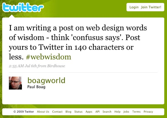 I am writing a post on web design words of wisdom - think 'confusus says'. Post yours to Twitter in 140 characters or less. #webwisdom